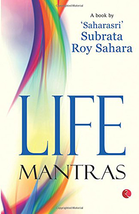 Life Mantras| A book by Saharasri Subrata Roy